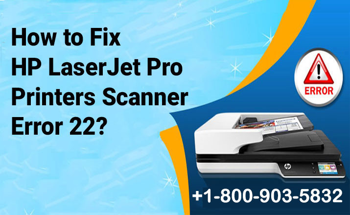 How to Fix HP LaserJet Pro Printers Scanner Error 22?