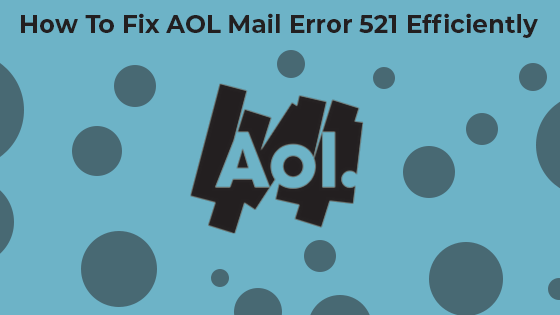 How To Fix AOL Mail Error 521 Efficiently