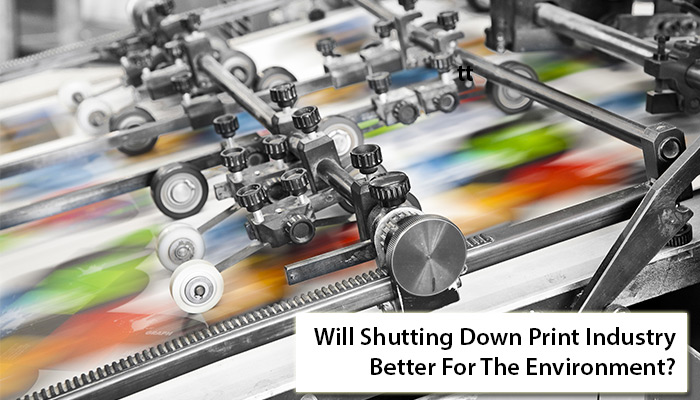 Will Shutting Down Print Industry Better For The Environment?