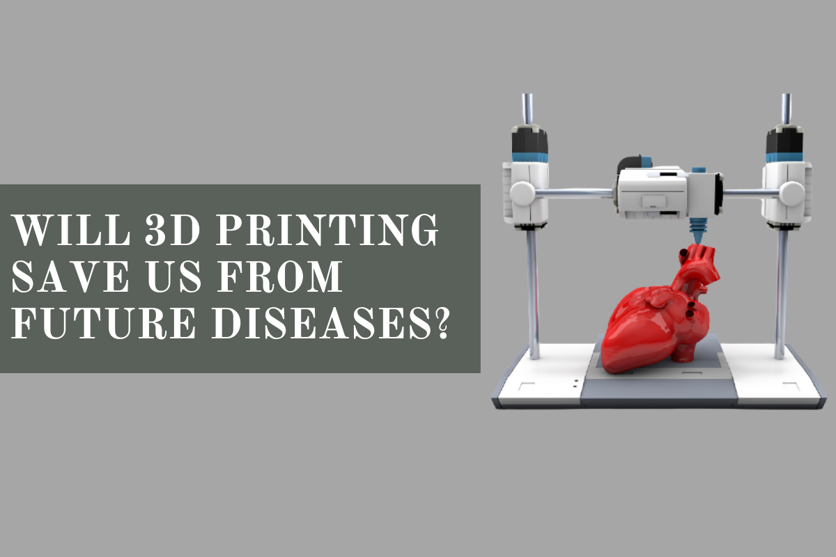 Will 3D Printing Save Us From Future Diseases?
