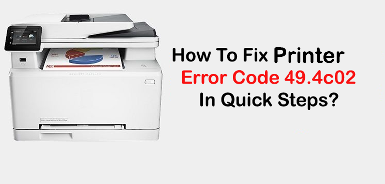 How To Fix Printer Error Code 49.4c02 In Quick Steps?