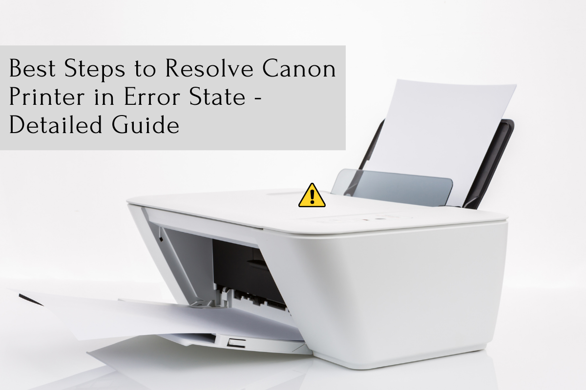Best Steps To Resolve Canon Printer in Error State - Detailed Guide